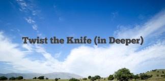 Twist the Knife (in Deeper)