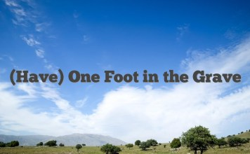 (Have) One Foot in the Grave