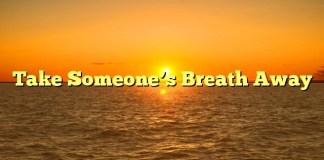 Take Someone's Breath Away