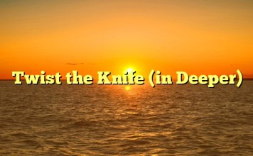 Twist the Knife (in Deeper)