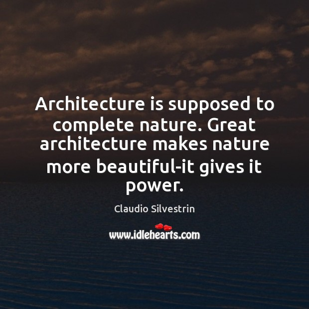Architecture Is Supposed To Complete Nature Great Architecture Makes Nature More Beautiful It Idlehearts