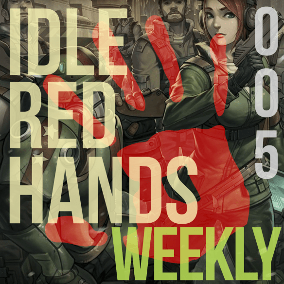 Weekly Podcast | Idle Red Hands