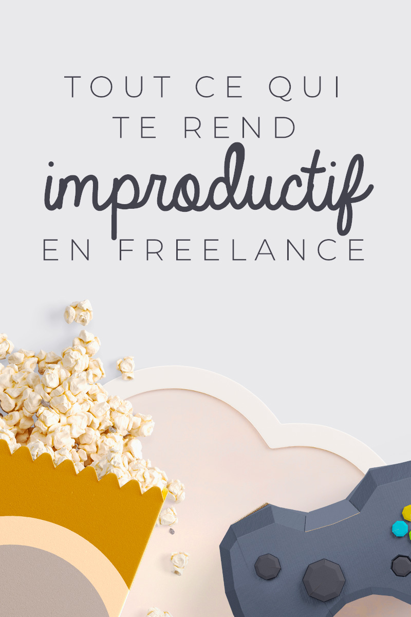 Tout ce qui te rend improductif en Freelance