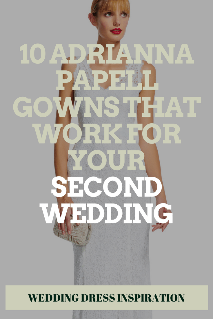 10 Adrianna Papell Gowns That Work For Your Second Wedding   Wedding ...