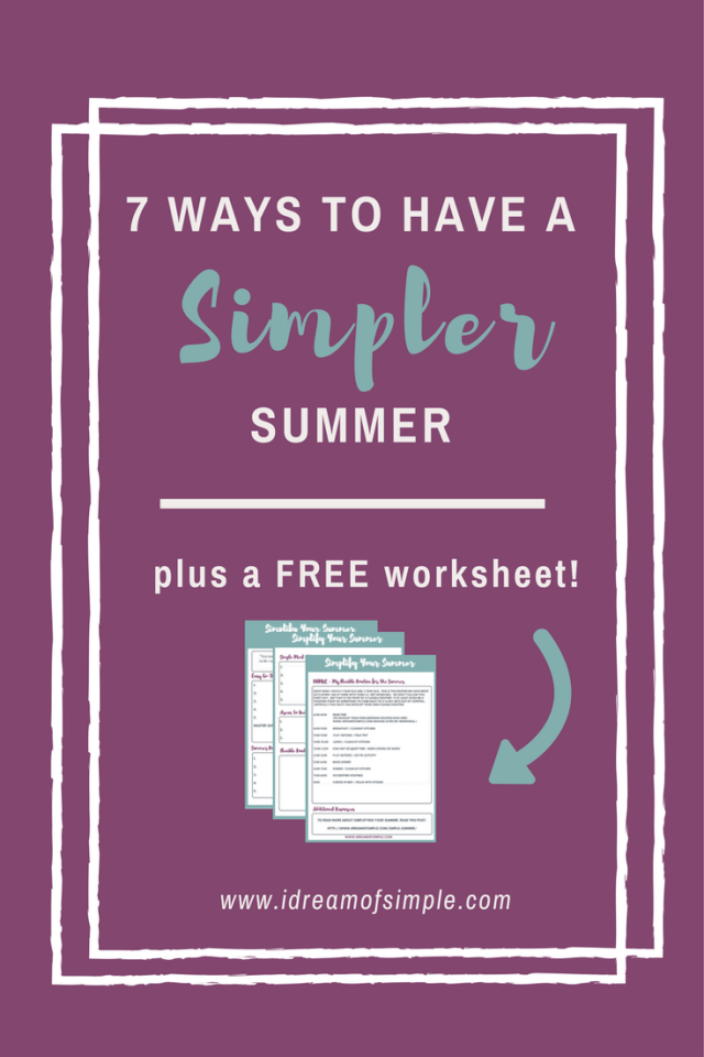 7 ways to have a simpler summer with kids + free worksheet
