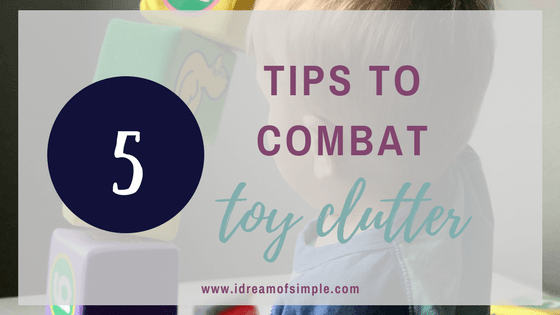 Learn how to combat toy clutter with these 5 tips. Simple living with kids. Minimalism. Declutter your space.