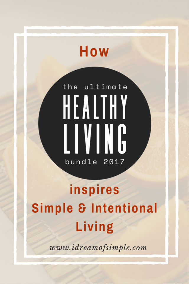 The 2017 Ultimate Healthy Living Bundle can help you live a simpler and more intentional life. Click over to read about the tools that can help with simple and intentional living.