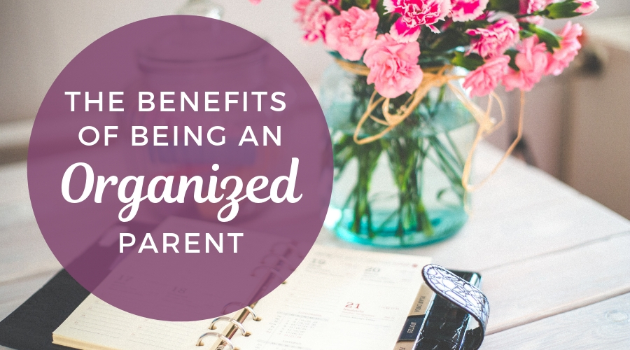 The Benefits of Becoming a More Organized Parent | A Guest Post From