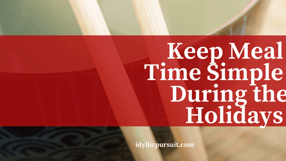 Keep Meal Time Simple During the Holidays