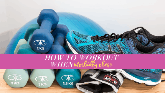 How to Workout When Morbidly Obese