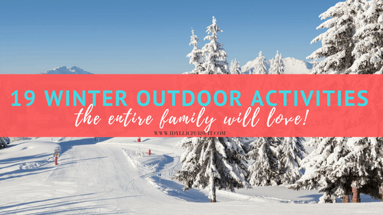 19 winter outdoor activities the entire family will love at idyllicpursuit.com