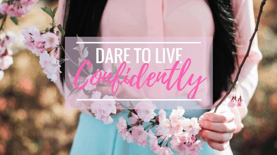 Dare to Live Confidently