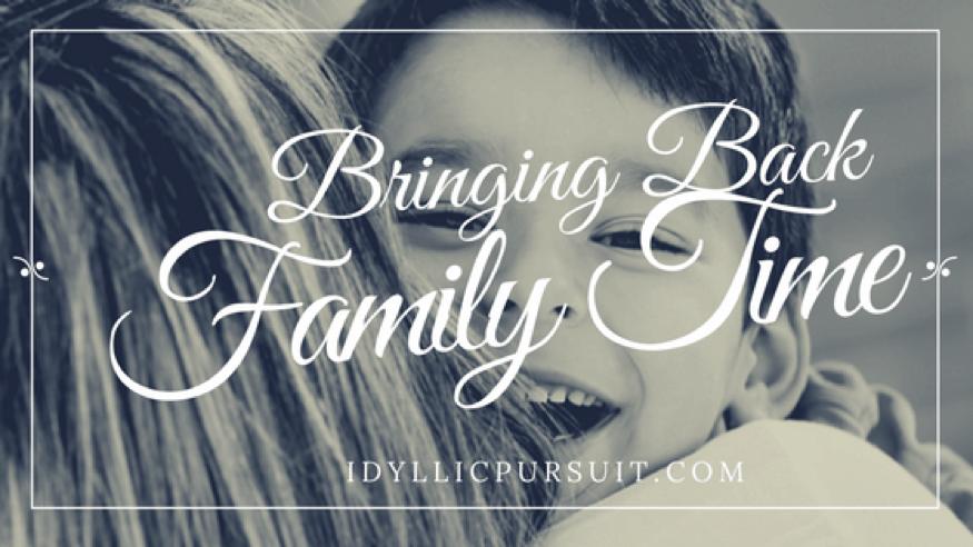 Bringing Back Family Time at IdyllicPursuit.com