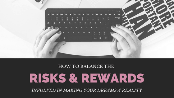 How to balance the risks & rewards involved in making your dreams a reality at idyllicpursuit.com