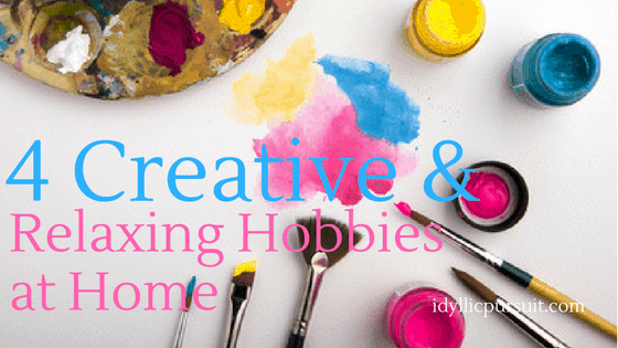 4 Creative & Relaxing Hobbies At Home