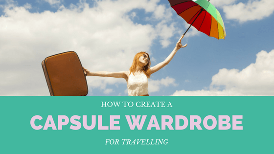 How to Create a Capsule Wardrobe for Travelling