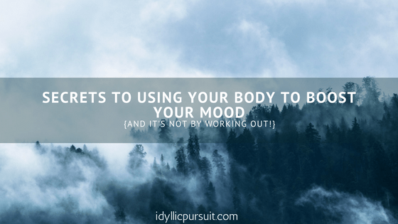 Secrets to Using Your Body to Boost Your Mood {it's not by working out!}