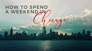 How to spend a weekend in Chicago