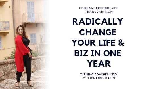 Radically change your life & biz in one year