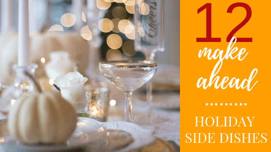 12 Make Ahead Holiday Side Dishes