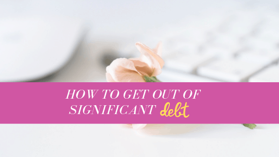 How to get out of significant debt