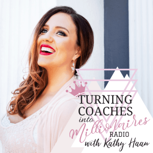 Turning Coaches into Millionaires Radio with Kathy Haan