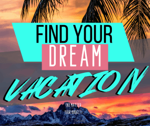Find your dream vacation and book it—on a budget