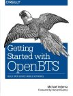 Getting Started with OpenBTS: Build Open Source Mobile Networks