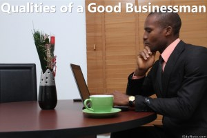 15 Qualities of a Good Businessman