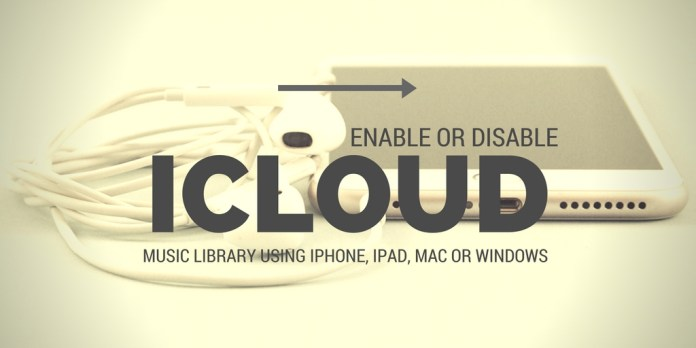 enable or disable iCloud Music Library