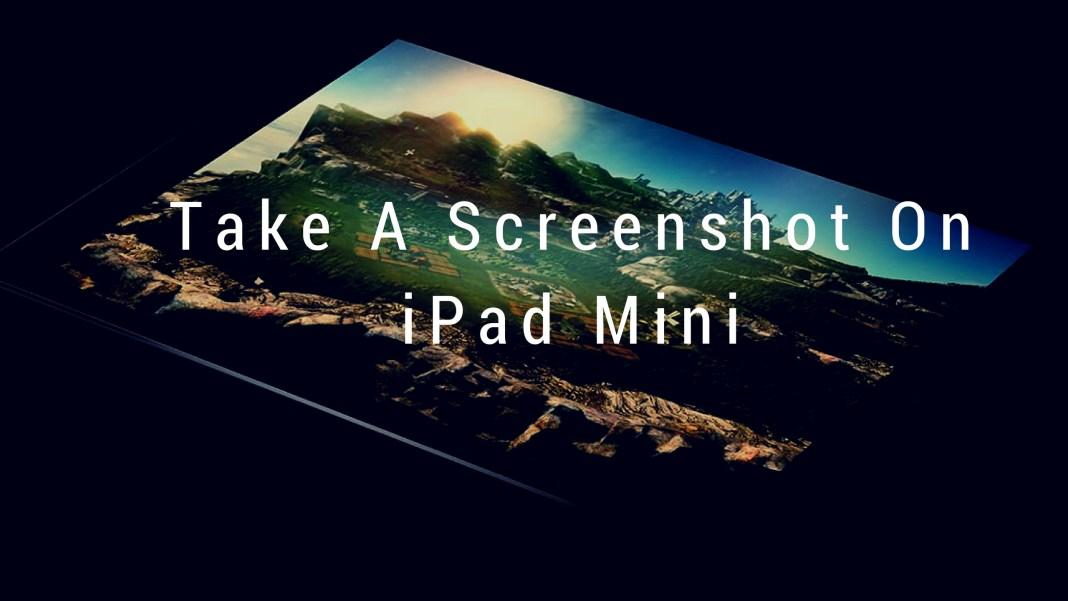 How To Take A Screenshot On iPad Mini