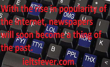 With the rise in popularity of the internet, newspapers will soon become a thing of the past