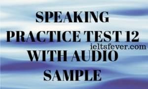 SPEAKING PRACTICE TEST 12 WITH AUDIO SAMPLE