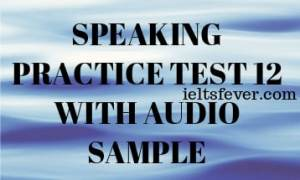 SPEAKING PRACTICE TEST 12 WITH AUDIO SAMPLE