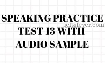 SPEAKING PRACTICE TEST 13 WITH AUDIO SAMPLE