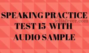 SPEAKING PRACTICE TEST 15 WITH AUDIO SAMPLE