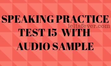 SPEAKING PRACTICE TEST 15  WITH AUDIO SAMPLE