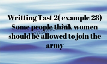 Writting Tast 2( example 28) Some people think women should be allowed to join the army