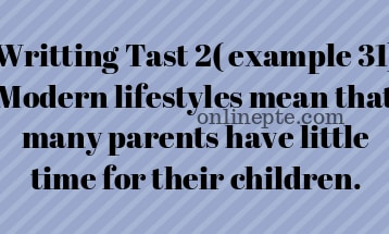 Writting Tast 2( example 31) Modern lifestyles mean that many parents have little time for their children.