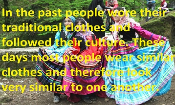 In the past people wore their traditional clothes and followed their culture. These days most people wear similar clothes and therefore look very similar to one another.