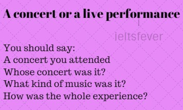 A concert or a live performance ielts speaking cue card with answer IELTS EXAM