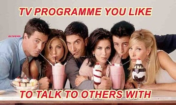 A Radio or TV programme you like to talk to others with speaking part 2 cue card topic with sample answer