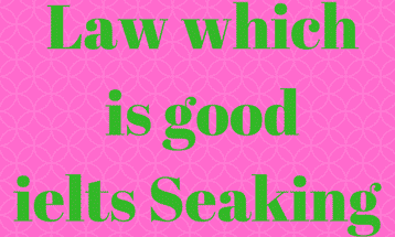 Law which is good ielts speaking cue card with answer IELTS EXAM