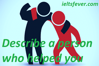 Describe a person who helped you Speaking Ielts Exam
