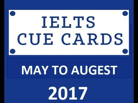 May 2017 to August 2017 cue cards with answers IELTS EXAM