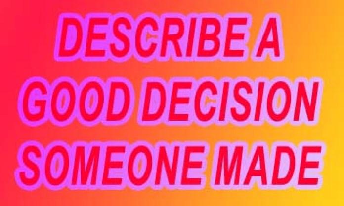 Describe a good decision someone made