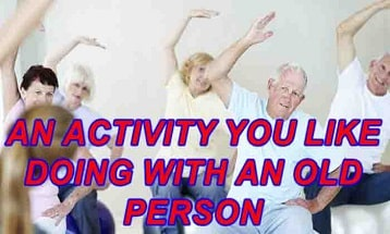 An activity you like doing with an old person