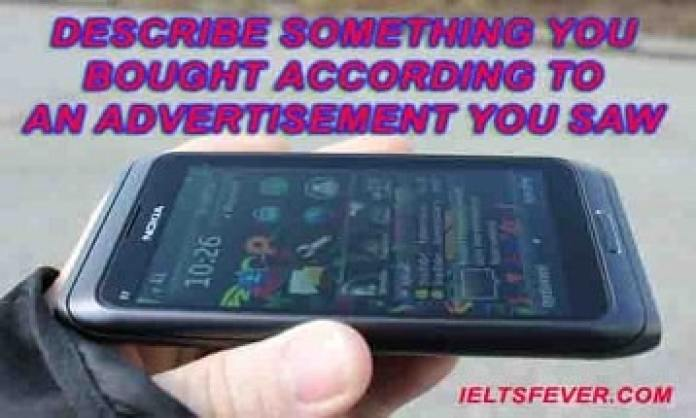 Describe something you bought according to an advertisement you saw