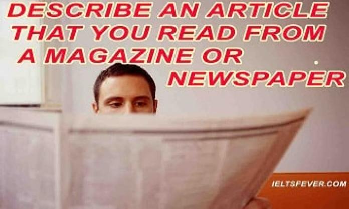Describe an article that you read from a magazine or newspaper ielts exam