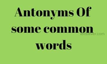 Antonyms Of some common words ielts exam